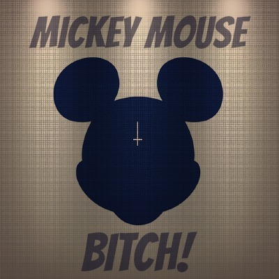 Mickey Mouse Bitch!