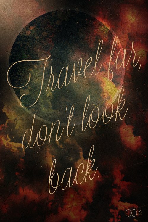 iroamaround:  quote-book:  Travel far, don't look back. By Sam Dedel  Didnt  know it had this much love! Thanks guys!  Words to live by…