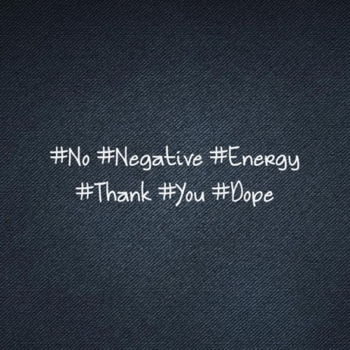 #No #Negative #Energy #Thank #you #Dope  (Taken with Instagram)