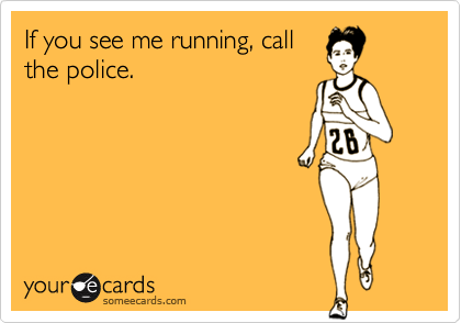 If you see me running….
