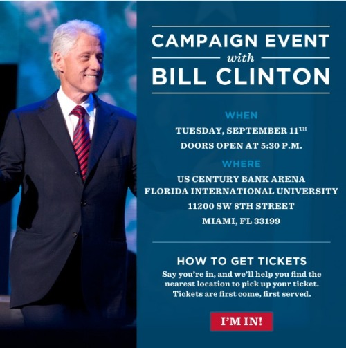 Grassroots Event with President Clinton in Miami on Tuesday, September 11th. President Clinton is coming to Florida - and he's stopping in Miami for a grassroots event. Sign up here to let us know you're coming and learn how to get your free ticket.