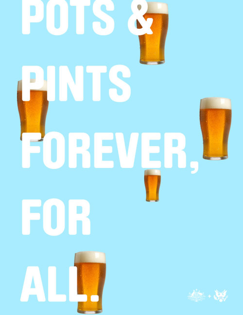 Pots + Pints Forever, For All A small series of posters about what makes Australia so great, presented as a gift to Russel Kerr of SocialStudio.org for being such a great host during my time spent in Australia. Great!