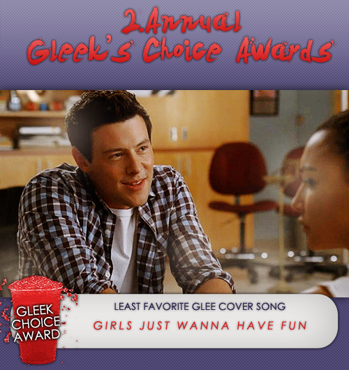 #GleekChoiceAward the LEAST Favorite Glee Cover Song is Girls just wanna have fun