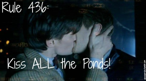 Rule 436: Kiss ALL the Ponds!   *Kiss all the companions…except Mickey the Idiot…he's the tin dog after all…