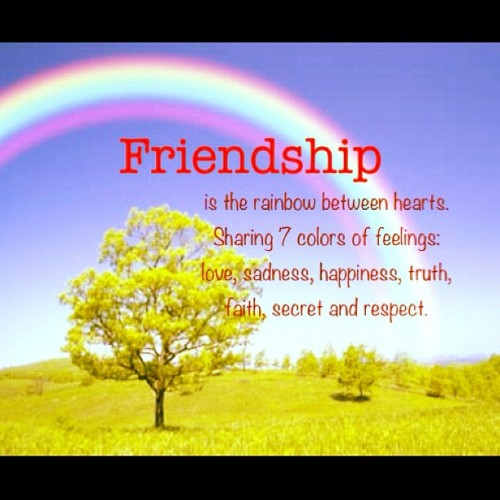 jingxieka:  Friendship is the rainbow between hearts. Sharing 7 colors of feelings: love, sadness, happiness, truth, faith, secret and respect. #rainbow #qoutesdaily #qoutes #instaqoute #friendship (Taken with Instagram)