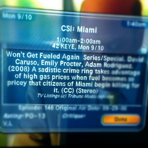 "I find it hilariously worth mentioning that there is an episode of CSI:Miami called ""Won't Get Fueled Again."" These guys don't get ""subtlety,"" do they? (Taken with Instagram)"