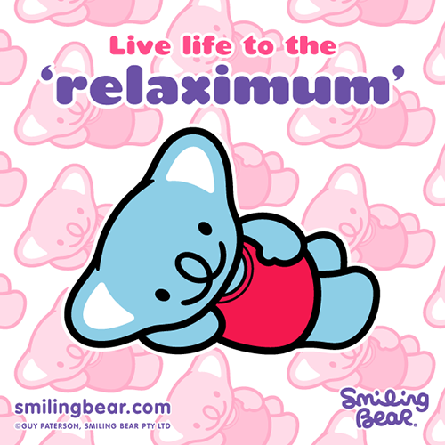 smilingbear:  Live Life To The Relaximum!http://bit.ly/SB_REMUM