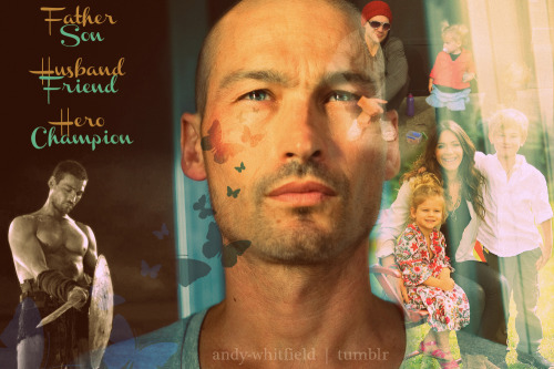 "andy-whitfield:   A Champion Remembered - Part 2 of 4 ""The Man""  12:00 A.M. - 9/11/2012 (New York time) Andy was a man, no different from any other in that regard. He was a human being, with flaws and ambitions, dreams and aspirations, just as you and I. He was a son, and a father; a husband, and cherished friend.  He was so many things to so many people, but most of all, he was who he was, and he was sure of who he was, and he shared that enormous presence as much as he could with the world, SO magnificent and so unassuming - this much is apparent, and for that, we thank you, Andy. Stay tuned for parts 3 and 4, as we continue to remember Our Champion Andy."