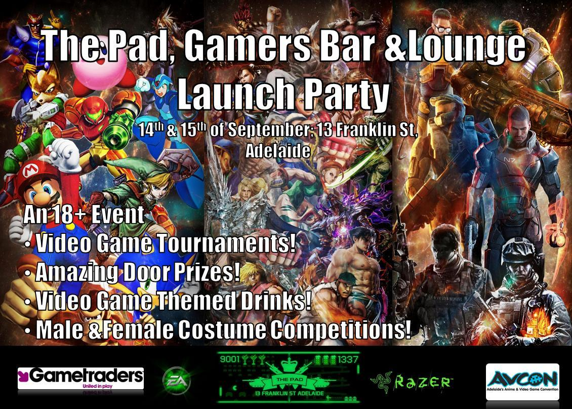 The Pad: Gamers Bar & Lounge Launch Party THIS WEEK! The Pad (formally PiMP Pad) has recently undergone a name change and is now legally trading as a Gamers Bar & Lounge. Come celebrate at their official Launch Party!  An 18+ Event So how do we celebrate the long awaited liquor license? 1) Throw a Video Game Costume extravaganza! 2) Speak with our good friends Razer to unlock HUGE PRIZES AND GIVEAWAYS! 3) Plan Console Video Game Tournaments to WIN BIG! Taking place on the 14th (Friday) of September! The Night will INCLUDE:  - COSTUME COMPETITION (With HUGE RAZER REWARD)! - VIDEO GAME THEMED DRINKS! - RETRO and MODERN CONSOLE VIDEO GAME TOURNAMENTS!  More info on the facebook event:http://www.facebook.com/events/102176433269445/