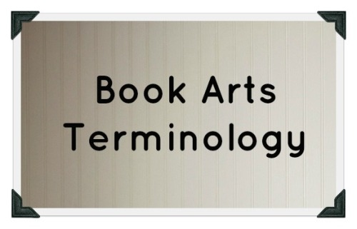 Click here to learn Book Arts Terminology!