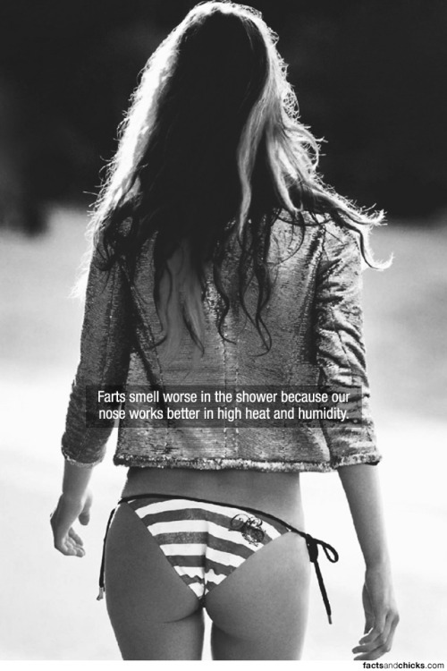 factsandchicks:  Farts smell worse in the shower because our nose works better in high heat and humidity. source  no wonder…