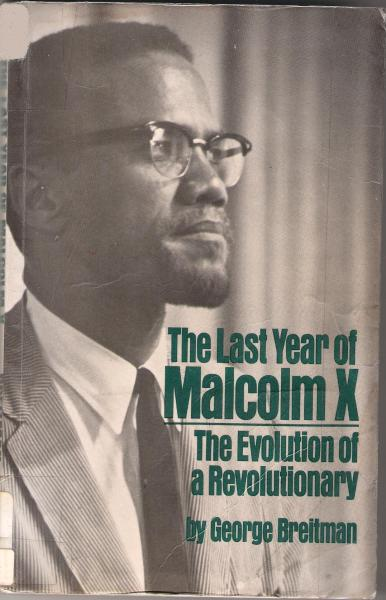 "disciplesofmalcolm:  Recommended Malcolm X book #1: ""The Last Year of Malcolm X: The Evolution of a Revolutionary"" by George Breitman (1967). ""By the editor of three volumes of Malcolm X speeches, all published by Pathfinder Press: Malcolm X Speaks (1965), Malcolm X on Afro-American History (1967) and By Any Means Necessary (1970). This book is a full-scale study of Malcolm X's political development after he left the nation of Islam. The author analyzes the split between Malcolm and Elijah Muhammad, the evolution of Malcolm's views on organizing the Black community, on making alliances, and on questions of separatism and Black nationalism. The appendix contains the programmatic statement of the Organization of Afro-American Unity, founded by Malcolm X shortly before his [assassination], and a bibliography listing of books, pamphlets, tapes, and records. """