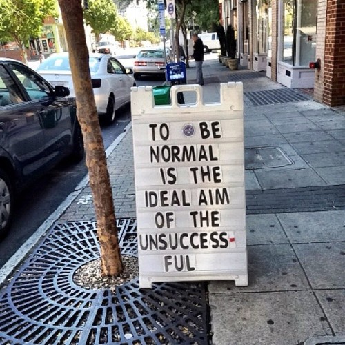 #inspiration #beweird #notnormal (Taken with Instagram)