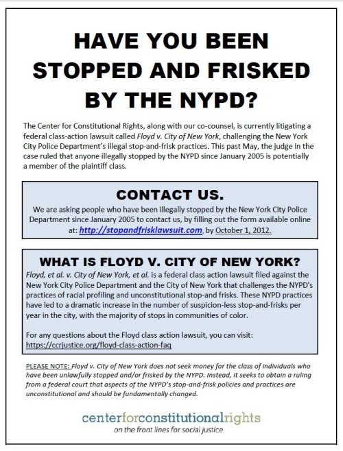 fuckyeahmarxismleninism:  NYC: Have you been illegally stopped and frisked by the NYPD since January 2005? If so, contact CCR by filling out the form available at http://bit.ly/Q7jn3G  Also, help us identify potential witnesses for our upcoming trial by sharing this flyer with others!  can we get this shit for CPD (Chicago Police Department), especially for the time leading up to, during and following the NATO summit? seriously, I keep forgetting that I was pulled off a train, pummeled to the ground and then detained for an hour back in June…