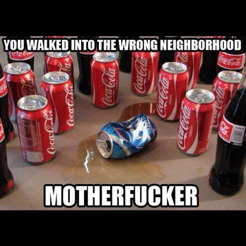 Bitch. #lol #funny #coke #pepsi #trouble #gang #fight #bloods #crips #gangsta #gangster #soda #pop #softdrink #bottle #cans #motherfucker #neighbourhood #hilarious #boss #gold #classic #spill #cola (Taken with Instagram)