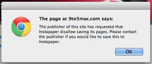 "Instapaper developer fights with popular Apple blog, neither comes off very well last week's drama 9to5Mac, in covering the Apple UDID case, referred to Instapaper developer (and Tumblr co-founder) Marco Arment as ""Marcus Armento"" and his product as ""Instascraper,"" all the while suggesting the FBI acquired its data during an unrelated raid on Instapaper's host.  this week's drama This could've been water under the bridge, but then Arment put this warning on articles from 9to5Mac, suggesting that the Apple site didn't want to be on his app anymore. Not true. It turns out that Arment chose to put the message on, not the other way around. The Apple blog wrote a response, and in the end, both end up looking pretty terrible. But for Arment, it could be worse: He may have hurt the relationship with his users by bringing a petty personal battle into things. Yikes. drama update Hours after this took place, Arment responded to the incident on his Instapaper blog, saying that he was upset about the way the blog presented the FBI incident and apologizing for his initial decision. ""In retrospect,"" he said, ""that was an overreaction. 9to5Mac's statements, as much as they angered and scared me, did not constitute an opt-out. Furthermore, it was inappropriate to add a publisher to the opt-out list that did not explicitly request it."" Arment says he turned off the error message."