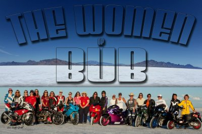The Women of BUB (Bonneville Salt Flats 2012) photo by Scooter Grubb. Some featured ladies: Valerie Thompson, Linnea Johnston, Tiadra Simmermon, Tracy Snyder, Michelle Mielke, Erin Hunter, Belen Wagner, Delvene Manning, Christine Parsley, Rebecca Ann Berneck, and Jaylin Billig.