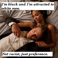 interracialconfessions:  Original Confession: I am a black girl who is only attracted to white guys, no i'm not racist, it's just my preference. (: