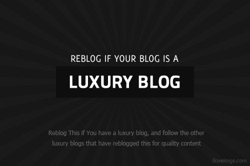 iloveimgz:  Reblog If : Your blog is a Luxury Blog  Some amazing images on this fab luxury blog. Worth checking!