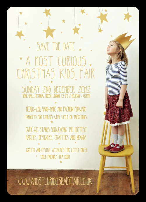 A Most Curious Baby Fair We tip this as the best Christmas fair about. All sorts of delicious 'designed, made and vintage' goods for maternity, babies and tots. It's sponsored by Polarn O.Pyret and run by the very talented Rebecca of 'A Most Curious Party & Wedding Fair' amostcuriousbabyfair.co.uk