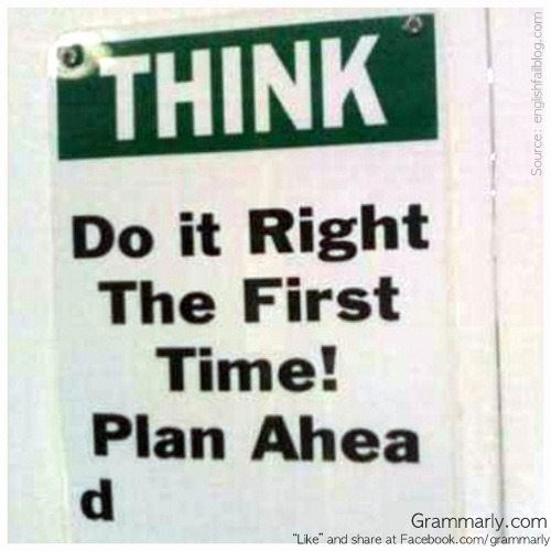 grammarlyblog:  Plan ahead fail.  How would you edit this sign to make it better?   Again, it just made me giggle ;)