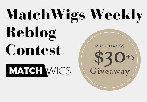 Welcome to MatchWigs' Reblog Contest Giveaway! We know you all have been waiting! We are starting it early this week!  Take part in our weekly reblog contest to win a MatchWigs.com store voucher! Sit tight, 'cos if you win this, yea' in for a wild ride! WHAT YOU WILL WIN: $30 matchwigs.com voucher coupon code which can be used to purchase anything in store (shipping is free worldwide!) $5 additional voucher to winning entry who happens to be a follower AND inserts our reblog banner on your Tumblr. Instructions here. RULES: Simply reblog this post to enter! Only reblogs count, no likes  You may reblog only ONCE per user This contest will END on THURSDAY, SEPTEMBER 13TH The winner will be picked by random number generator The winner will be contacted at the end of the contest and if you do not respond within 24 hours after being contacted, a new winner will be picked. So keep those ask boxes open and keep an eye on them! Good Luck peeps!
