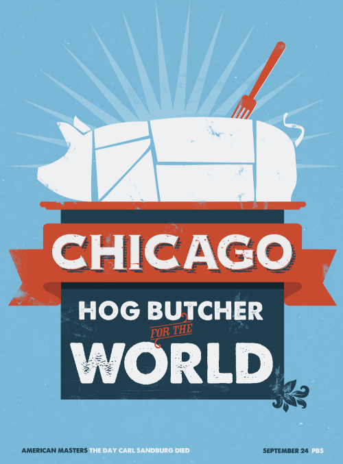 "CHICAGO BY CARL SANDBURG         Hog Butcher for the World,        Tool Maker, Stacker of Wheat,        Player with Railroads and the Nation's Freight            Handler;        Stormy, husky, brawling,        City of the Big Shoulders: They tell me you are wicked and I believe them, for I    have seen your painted women under the gas lamps    luring the farm boys.And they tell me you are crooked and I answer: Yes, it    is true I have seen the gunman kill and go free to    kill again.And they tell me you are brutal and my reply is: On the    faces of women and children I have seen the marks    of wanton hunger.And having answered so I turn once more to those who    sneer at this my city, and I give them back the sneer    and say to them:Come and show me another city with lifted head singing    so proud to be alive and coarse and strong and cun–    ning.Flinging magnetic curses amid the toil of piling job on    job, here is a tall bold slugger set vivid against the    little soft cities;Fierce as a dog with tongue lapping for action, cunning    as a savage pitted against the wilderness,            Bareheaded,            Shoveling,            Wrecking,            Planning,            Building, breaking, rebuilding,Under the smoke, dust all over his mouth, laughing with    white teeth,Under the terrible burden of destiny laughing as a young    man laughs,Laughing even as an ignorant fighter laughs who has    never lost a battle,Bragging and laughing that under his wrist is the pulse.    and under his ribs the heart of the people,                        Laughing!Laughing the stormy, husky, brawling laughter of    Youth, half-naked, sweating, proud to be Hog    Butcher, Tool Maker, Stacker of Wheat, Player with    Railroads and Freight Handler to the Nation. Carl Sandburg's ""Chicago"" published by Poetry (1914) and later as a part of Chicago Poems (1916) For more, go to the American Masters website on PBS.ORG."