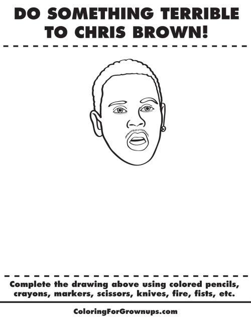 coloringforgrownups:  Do something terrible to Chris Brown!-Download this page! -Print it! Color it! Mail it back!