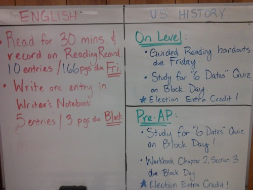 9-11-12 HW ELA: Read for 30 Minutes-10 entries/166 pages on Reading Record due Friday!  Write one entry in WNB-5 entries/3 pages due on Block Day! On-Level History: Study for Six Dates Quiz on Block Day.  Reading Packet due on Friday. Pre-AP History: Study for Six Dates Quiz on Block Day.  Workbook page due on Block Day!