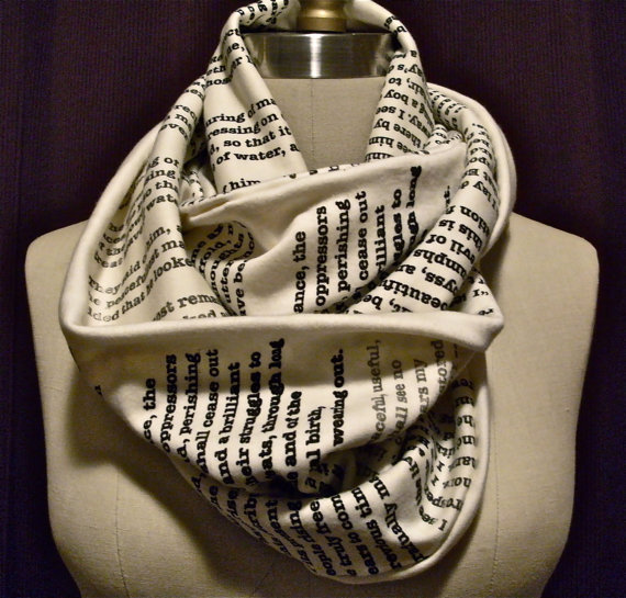 mirabilelectu:  gdfalksen:  Book scarf.  Have any page from your favorite book or poem printed on a scarf here    I've blogged this before, but goddamn do I still need one!! Too bad I'm completely broke and job hunting so I can move again.