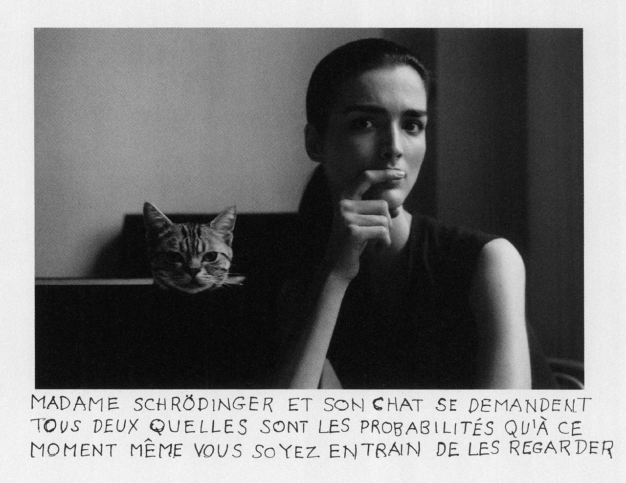 Le chat de Madame Schrödinger, Les Publications, Condé Nast Duane Michals circa 1998  Madame Schrödinger and her cat both wonder what are the odds that at this very moment you are in the process of looking at them.