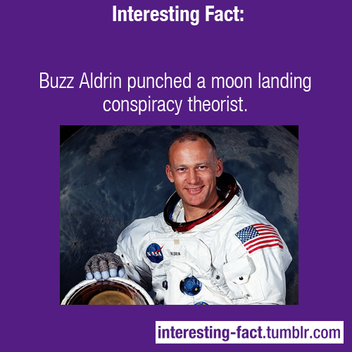 interesting-fact: Buzz Aldrin punched a moon landing conspiracy theorist. - http://www.huffingtonpost.com/2009/07/20/buzz-aldrin-punches-moon_n_241664.html — Interesting Facts - Like Us on Facebook!
