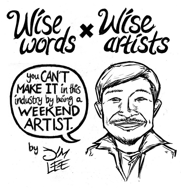 Wise Words x Wise Artists: Jim Lee During the summer of 2009, I had the great privilege of working as an intern at the now-defunct DC Comics/WildStorm Productions studio/offices in La Jolla, CA. Among the many experiences and lessons learned during that time, one that I will never forget was how Jim Lee came to the office/studios a couple of days before the year's upcoming San Diego Comic-Con to deliver a pep-talk to the entire staff. [Read More]