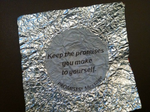 Keep the promises you make to yourself.