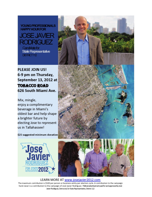 JOIN US as we SUPPORT Jose Javier Rodriguez for State Representative (D-112)! Thursday, Sept. 13th, 6p.m, at Tobacco Road, 626 South Miami Ave., Miami.  Make new contacts, meet new friends, and help shape the future of Miami!