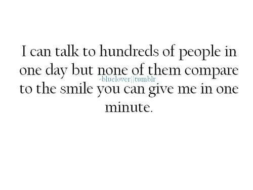 (via None of hundreds people I can talk in one day give me the smile you can give in one minute | Best Tumblr Love Quotes)