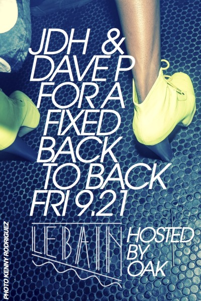 "Friday, September 21st-Le Bain Presents…JDH & DAVE P all night!On September 21st, we're back at our favorite place to play in NYC! No cover, just mention you are there for ""FIXED"" or ""JDH & Dave P"" at the door for easy entry.Hosted by OAK Le BainThe Standard, New York444 West 13th Streetlebainnewyork.comFacebook event page"