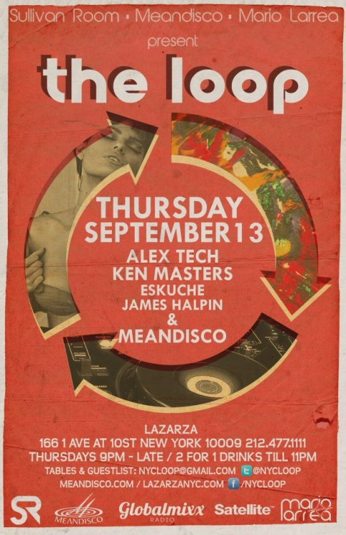 Thurs. 9/13/12 Join @DjJamesHalpin, AlexTech, KenMasters,Eskuche, MeanDisco @NYCLoop at Lazarza NYC ~166 1stAve at 10St.,NYC 10009 www.MeanDisco.com  or www.LazarzaNYC.com 9pm until Late.. 2-4-1 Drinks  until 11PM