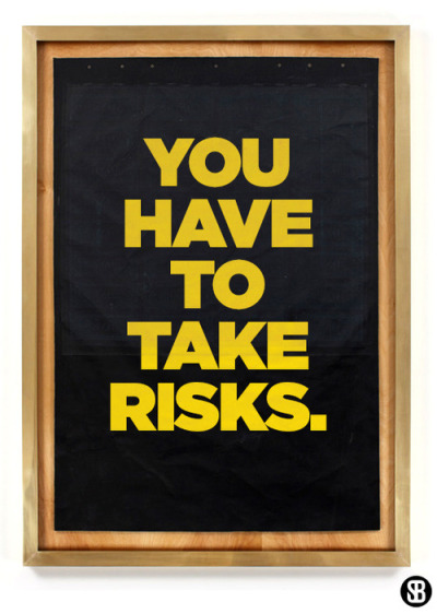 betype:  You Have To Take Risks by [Scott] Submitted by youbringfire