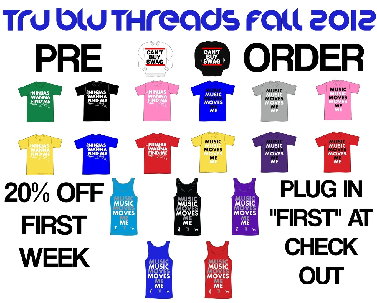 Tru Blu Threads Fall 12 Pre-Order http://www.trubluthreads.bigcartel.com http://www.trubluthreads.bigcartel.com http://www.trubluthreads.bigcartel.com For the first week, you can get 20% OFF of your entire order by plugging in FIRST at checkout. This is the only guaranteed way for you to get exactly what you want by size and color. Pre-Order ends first week of October, but the best sale is going on now. Don't forget to check out our sites for announcements and promos. Tumblr http://trubluthreads.tumblr.com Facebook www.facebook.com/TruBluThreads Twitter www.twitter.com/trubluthreads