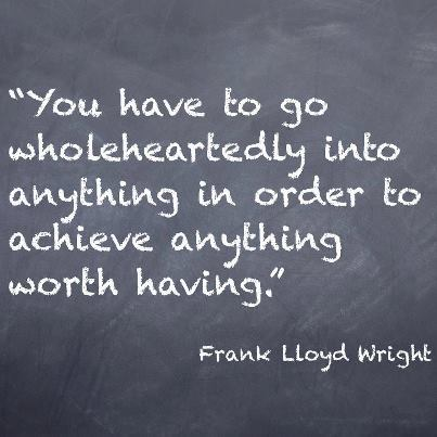 quote of the week.  frank lloyd wright. architectural savant with some wise words.