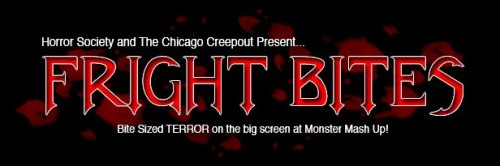 We, The Chicago Creepout and Horror Society, are having a short Indie Horror Movie Competition!!! We present FRIGHT BITES Film Festival at Monster Mash-Up in Elgin, Illinois! Submit your short horror film (30 mins or less) for your chance to win CASH! All night long we will be screening submissions and judging. Winner will receive a CASH prize! Submission fees are only $20 and we are using 50% of all the submission fees as the grand prize! This means the amount someone will win is determined by how many films are submitted. The more submissions, the higher the prize money!  We are not in this for the money at all, and by doing this we are going to be supporting indie horror better than just giving you a piece of paper as an award. Any old festival can do that, but this way we are giving you some cash to make your short into a feature, or at least help, pay back investors, special effects artists, editors, etc… So spread the word to your fellow filmmakers as well. Submission deadline is October 5th. http://www.elginmonstermashup.com/movies/