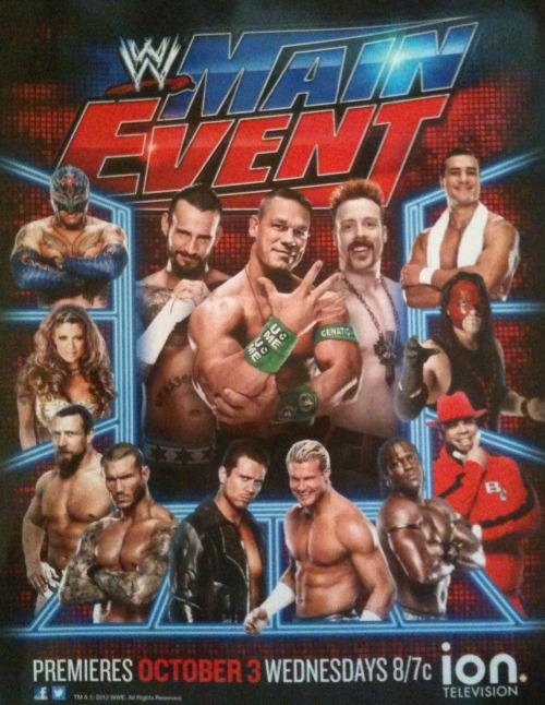 wrestlingdelorean:  WWE Main Event promotional poster, show to debut on Ion: October 3, 2012 I'd be surprised if half of these guys actually wrestle on the show. More TV rights fees!