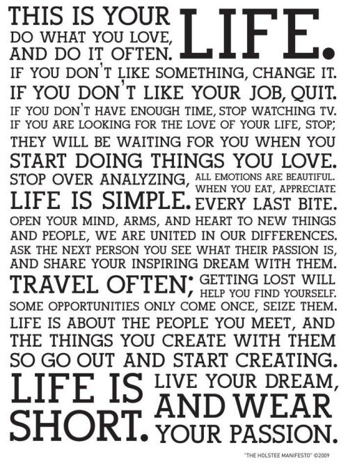 "The Holstee Manifesto. Although not specifically about medicine, many of these points are universal. They resonate as the simple truths. They belong within a human condition. ""This is your life. Do what you love, and do it often."""
