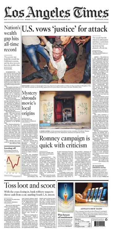 Today's front-page stories: U.S. vows 'justice' for consulate attack in Libya 'Innocence of Muslims': Mystery shrouds film's California origins  Romney's quick criticism on Libya draws rebuke  U.S. income gap between rich, poor hits new high  Robbery suspects toss cash into air during pursuit