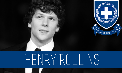 Henry Rollins | Senior |Applied Science Major| FC: Jesse Eisenburg  Henry was and always has been an intelligent kid. He breezed all the way through twelve years of school in eleven, graduating with no plans for the future except to move into a flat and live off of his father, but when his senior year of high school came to a close, he was offered a full ride scholarship to Connor University due to his outstanding academics and his parents donations to the university over the years, which helped him slid into one of the freshman dorms that were already full, landing him a dorm to himself. His freshman year, he became quickly by a majority of the other freshmen, most irritated that they were crammed in three to a dorm and the boy had a room to himself, a room that normally would have held two to three members.   Part way through his first semester at Connor, after pissing off numerous members of his dorm, a petition was made to kick the boy out of the dorm, a petition that quickly was full of half of the members of his dorm, and then sent into the RA. Even though the appropriate actions included booting out the boy, it somehow came about that the boy would be offered a place on Greek Row, in hope of keeping his parents happy, and not loosing their very large donations that they had been giving the school for nearly all of their son's life. Though Henry felt that Greek Row was irritated, they held parties, and alcohol, the alcohol being the part that finally convinced him to take the offer. Choosing his house, he knew that he wanted little responsibilities, and though he was a brilliant, and a huge ass, he didn't want to be a part of Beta or Kappa, the stereotypes that he had heard boring him. Sigma was known to be wild, and would piss off his parents, something he thoroughly enjoyed. Though even three years later he bumps heads with his brothers, due to his he heavy sense of sarcasm and very loose tongue, never really filtering his opinion about anyone or anything.