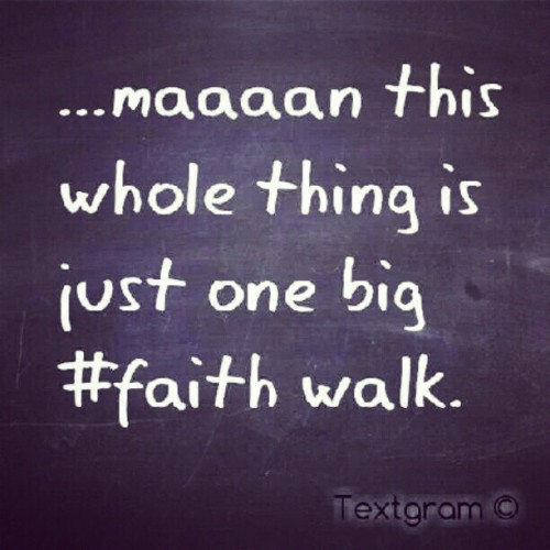 …maaan this whole thing is just one big #faith walk. (Taken with Instagram)