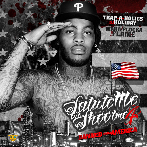 Get your daily quality rachet fix with Waka Flockas new mixtape Salute Me Or Shoot Me 4: Banned From America dowload here today