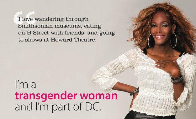 "bulletinaweave:  DC Launches First-In-The-Nation Trans Respect Ad Campaign The District of Columbia government Thursday will launching a campaign that advocates say is a first of its kind: A series of ads ""promoting respect for the District's transgender and gender-non-conforming communities."" One of the ads features Kisha, a trans woman who lives in D.C. The ad quotes Kisha, saying, ""I love wandering through Smithsonian museums, eating on H Street with friends, and going to shows at Howard Theatre."" Then, the aim of the campaign: ""I'm a transgender woman and I'm part of DC. Please treat me the way any woman would want to be treated: with courtesy and respect."" The posters — which the D.C. Office of Human Rights has been sparking interest about on Facebook — then note that discrimination based on gender identity and expression is illegal in the District of Columbia and provide a website and phone number for more information."