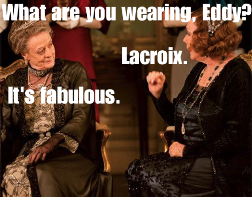 Patsy: What are you wearing, Eddy? Eddy: Lacroix. Patsy: It's fabulous.